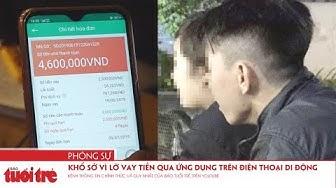 Khổ sở vì lỡ vay tiền qua ứng dụng trên điện thoại di động