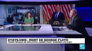 Tensions aux États-Unis après la mort de George Floyd : Donald Trump opte pour la manière forte