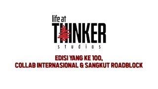 Life At Thinker: Edisi Yang Ke 100, Collab Internasional & Sangkut Roadblock