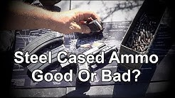 Steel Cased Ammo - Good Or Bad?