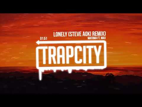 Matoma ft. MAX - Lonely (Steve Aoki Remix) [Lyrics]