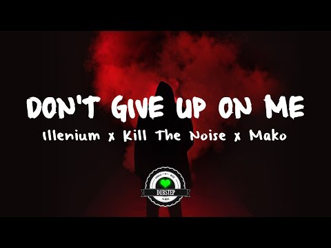 Illenium x Kill The Noise - Don't Give Up On Me ft. Mako