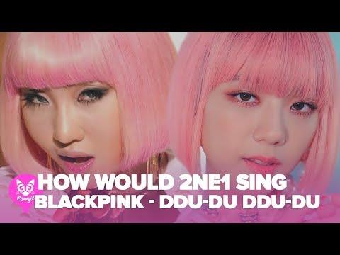 how-would-2ne1-sing-blackpink---ddu-du-ddu-du-(뚜두뚜두)