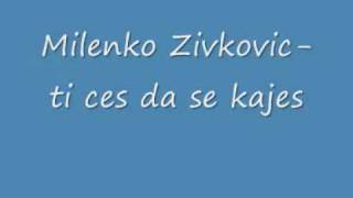 Milenko Zivkovic-ti ces da se kajes