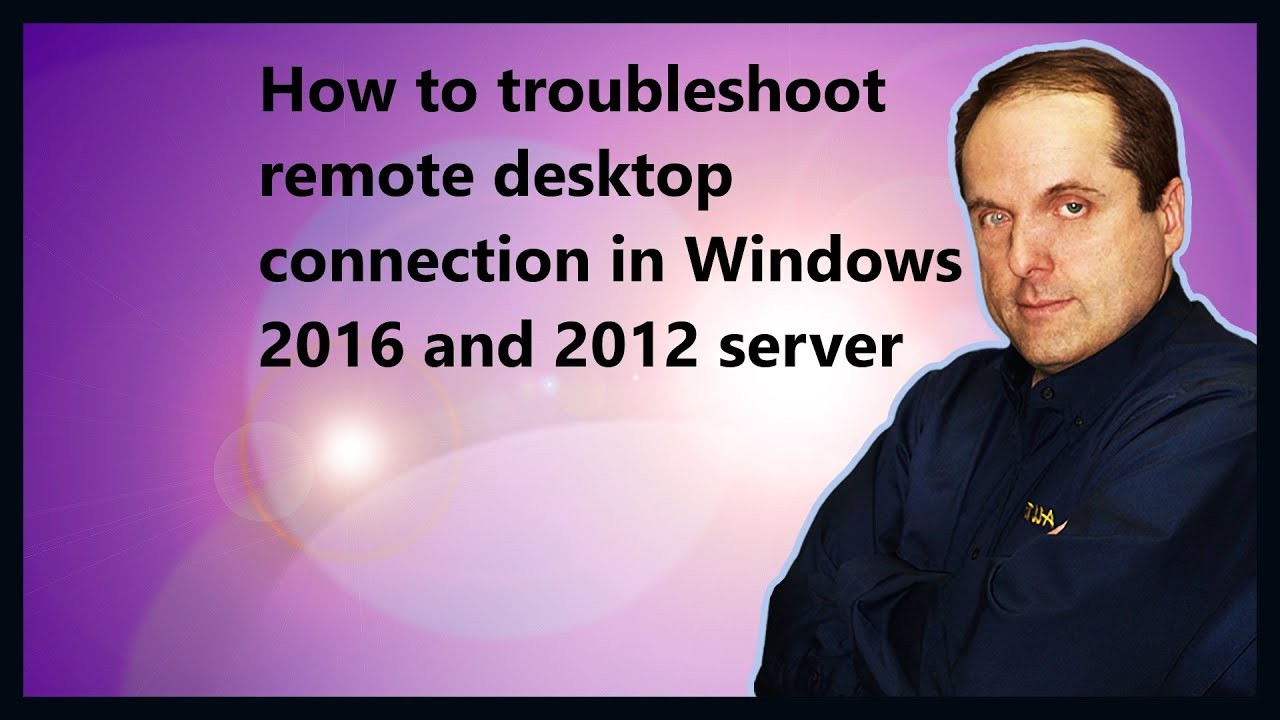 How to troubleshoot remote desktop connection in Windows 2016 and 2012  server