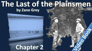 Chapter 02 - The Last of the Plainsmen by Zane Grey - The Range