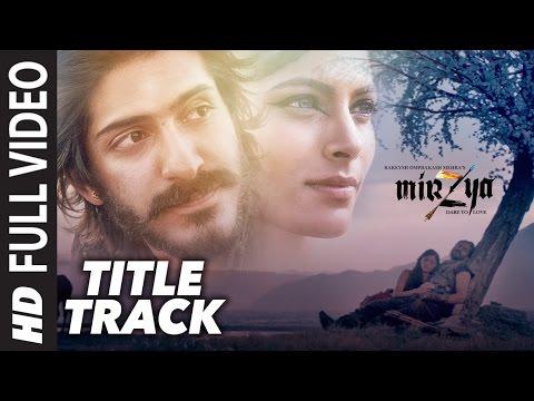 MIRZYA Title Song Full Video   MIRZYA   Rakeysh Omprakash Mehra   Gulzar   Shankar Ehsaan Loy