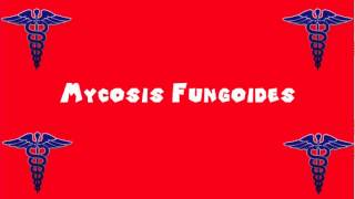 Pronounce Medical Words ― Mycosis Fungoides
