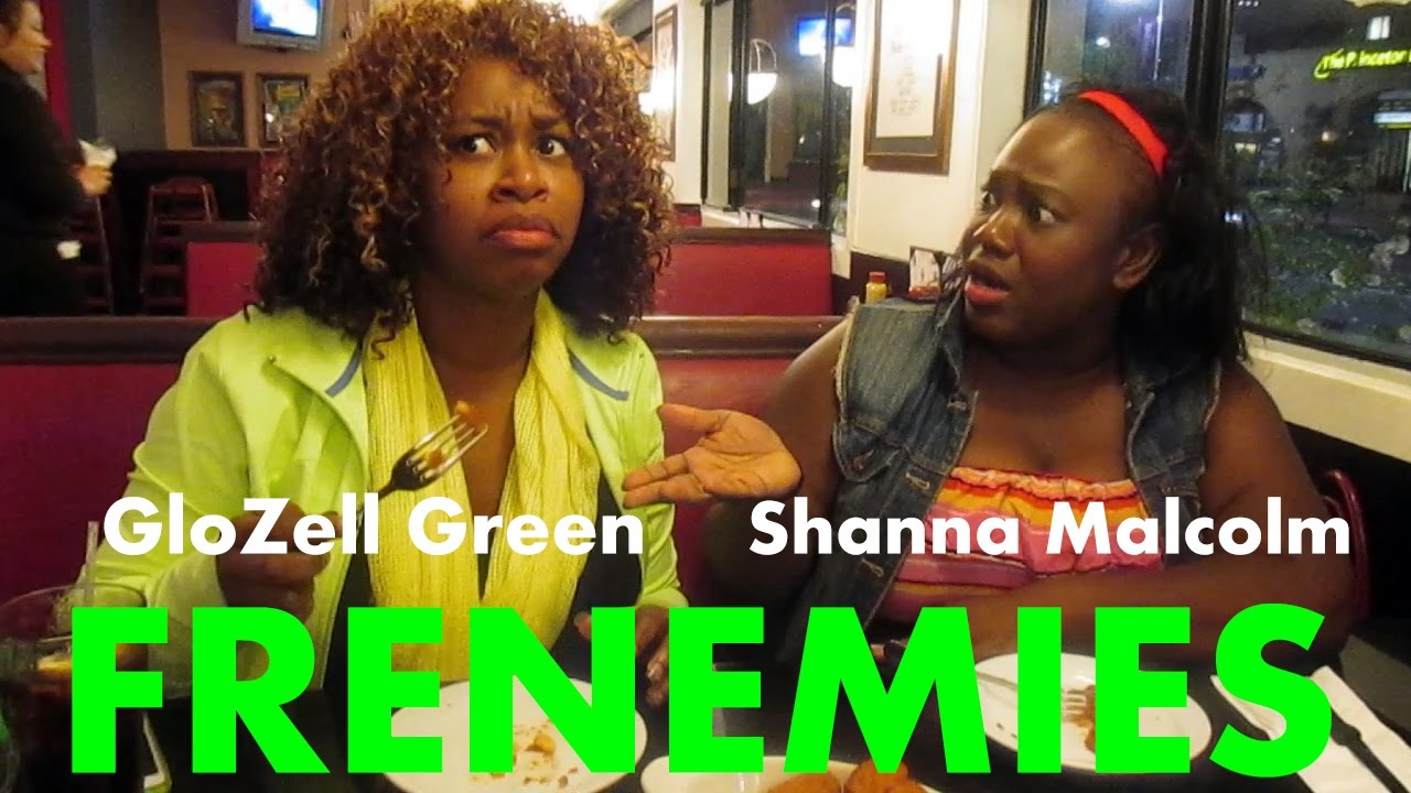 FRENEMIES - featuring GloZell Green & Shanna Malcolm