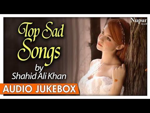 Top Sad Songs By Shahid Ali Khan - Popular Hindi Sad Songs - Nupur Audio