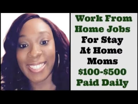 Work From Home Jobs For Stay At Home Moms & Dads Legitimate No Experience Needed Paid Daily 2021