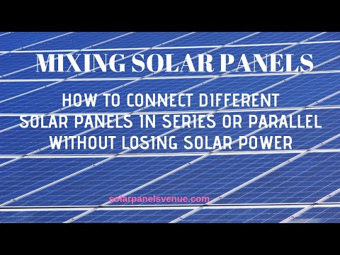 Mixing Solar Panels: How to Connect Different Solar Panels In Series or Parallel