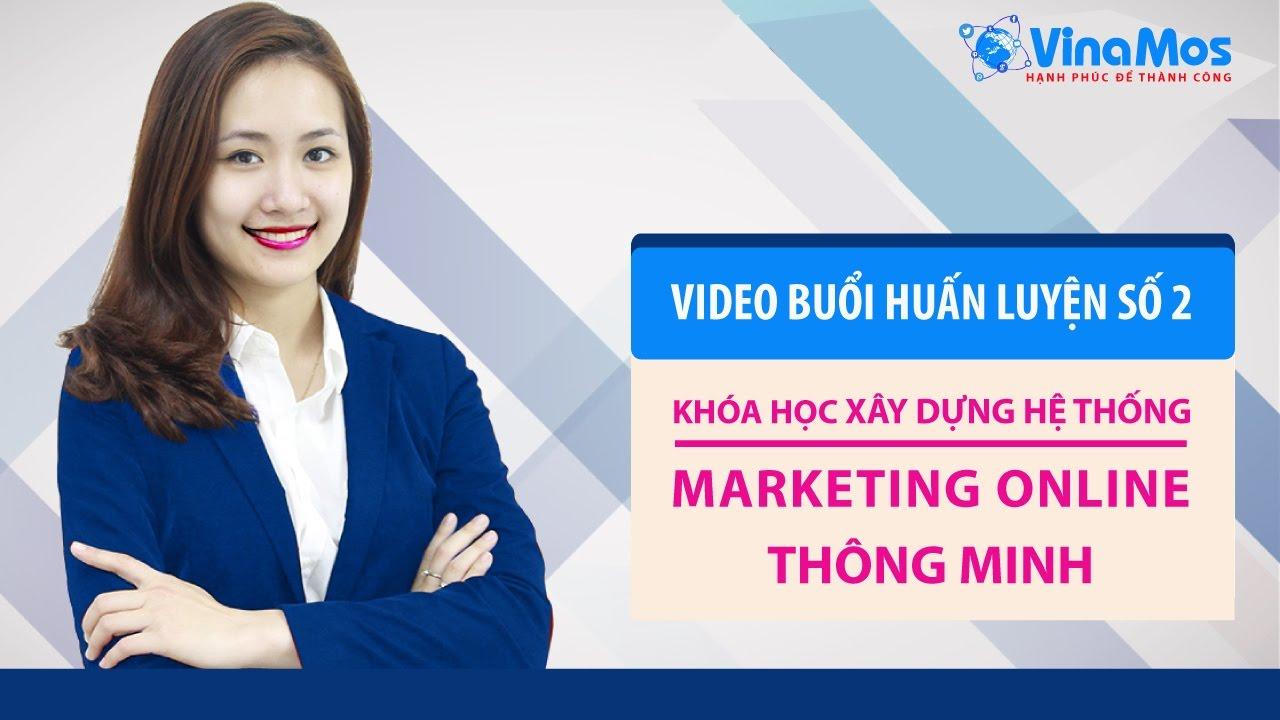 Khóa học xây dựng Hệ thống Marketing Online (Buổi 2)