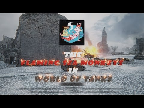 World of Tanks - The Flaming Sea Monkeys in World of Tanks Episode 9