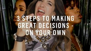 Make Better Decisions: 3 Steps To Decide What's Right For You