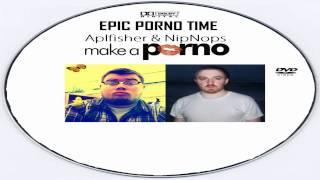 Epic Porno Time - Aplfisher & NipNops Make A Porno