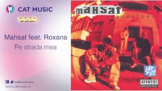 Mahsat feat. Roxana - Pe strada mea