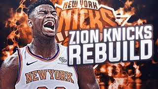 ZION WILLIAMSON KNICKS REBUILD! NBA 2K19