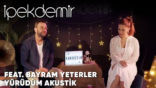 İpek Demir feat. Bayram Yeterler - Yürüdüm (Akustik Performans)