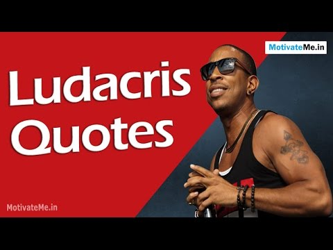 Motivational Quotes of Ludacris, American Actor, Rapper and Entrepreneur