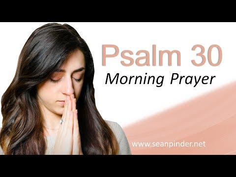 YOUR DARKEST HOUR IS JUST BEFORE DAWN - PSALM 30 - MORNING PRAYER