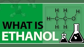 What is Ethanol   Preparation & Properties of Ethanol   Uses & Chemical Properties of Ethanol