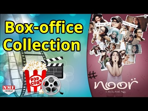 Box- Office Collection Of Noor | Sonakshi Sinha