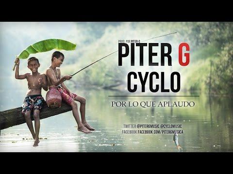 Piter-G | Por lo que aplaudo (Con Cyclo) (Prod. por Piter-G)