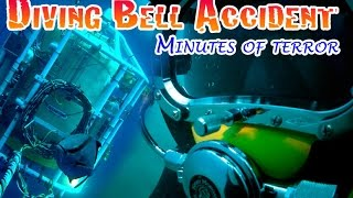 DIVING BELL ACCIDENT  - minutes of terror inside the ocean