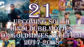 21 upcoming south hindi dubb movies in goldmines telefilm 2017-2018