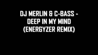 DJ Merlin & C-Bass - Deep In My Mind (Energyzer Remix)