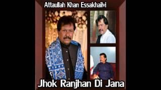 Attaullah Khan Essakhailvi - Jhok Ranjhan Di Jana