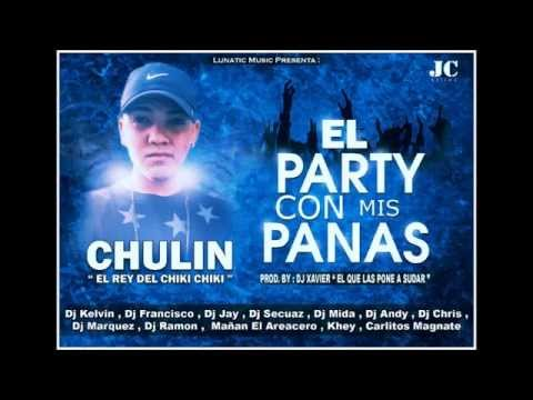 Chulin El Lunatiko - El Party Con Mis Panas Prod. Dj Xavier