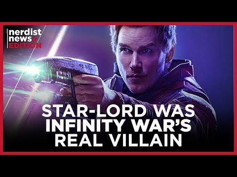 Why Star-Lord Was Infinity Wars Real Villain (Nerdist News Edition)