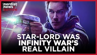 Why Star-Lord Was Infinity War's Real Villain (Nerdist News Edition)