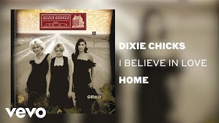 The Chicks - I Believe in Love (Official Audio) YouTube Videos