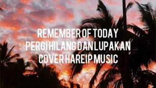 Download Remember Of Today - Pergi Hilang dan Lupakan ( Cover Lagu Lirik )