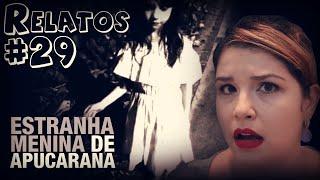 Estranha Menina de Apucarana (#29 - Histórias Assombradas!)