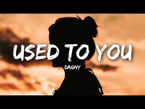 Dagny - Used To You (Lyrics)