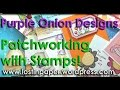 Stamping Patchwork for Purple Onion Designs!