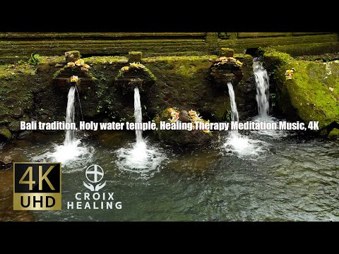Bali tradition, Holy water temple, Healing Therapy Meditation Music, 4K
