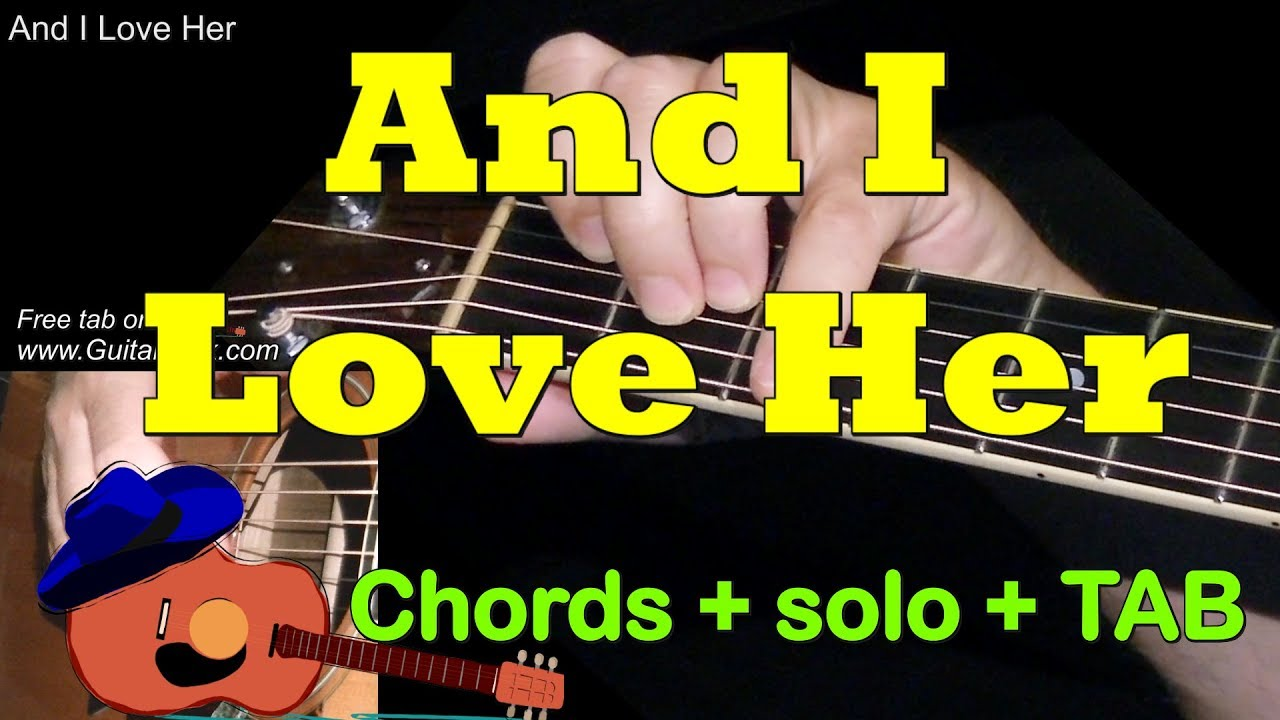 And I Love Her Chords Solo Tab By Guitarnick Youtube