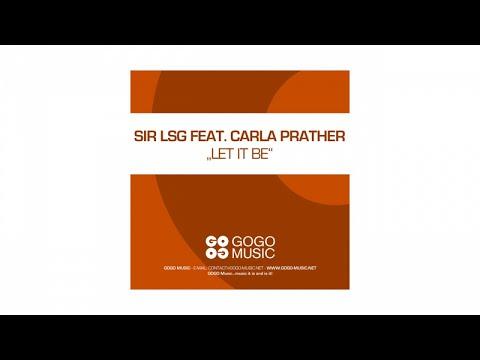 Sir LSG feat. Carla Prather - Let It Be (Sir LSG Main Mix) - GOGO 070
