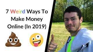 7 weird ways to make money online in 2019