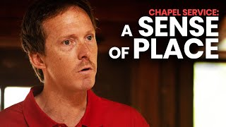 A Sense Of Place   Chapel Service