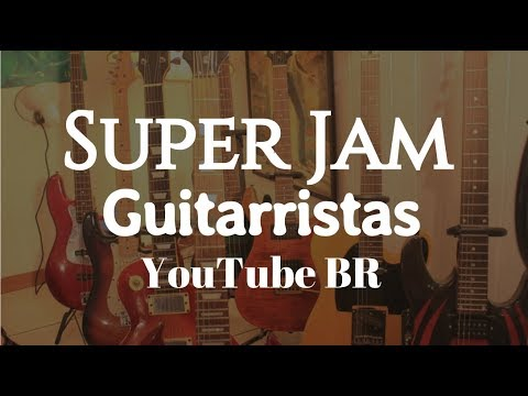 "🎸 ""Super Jam"" Guitarristas YTBR 🎸"