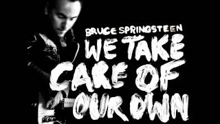 We Take Care Of Our Own With Lyrics Bruce Springsteen