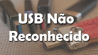 Dispositivo USB não reconhecido (Resolvido)