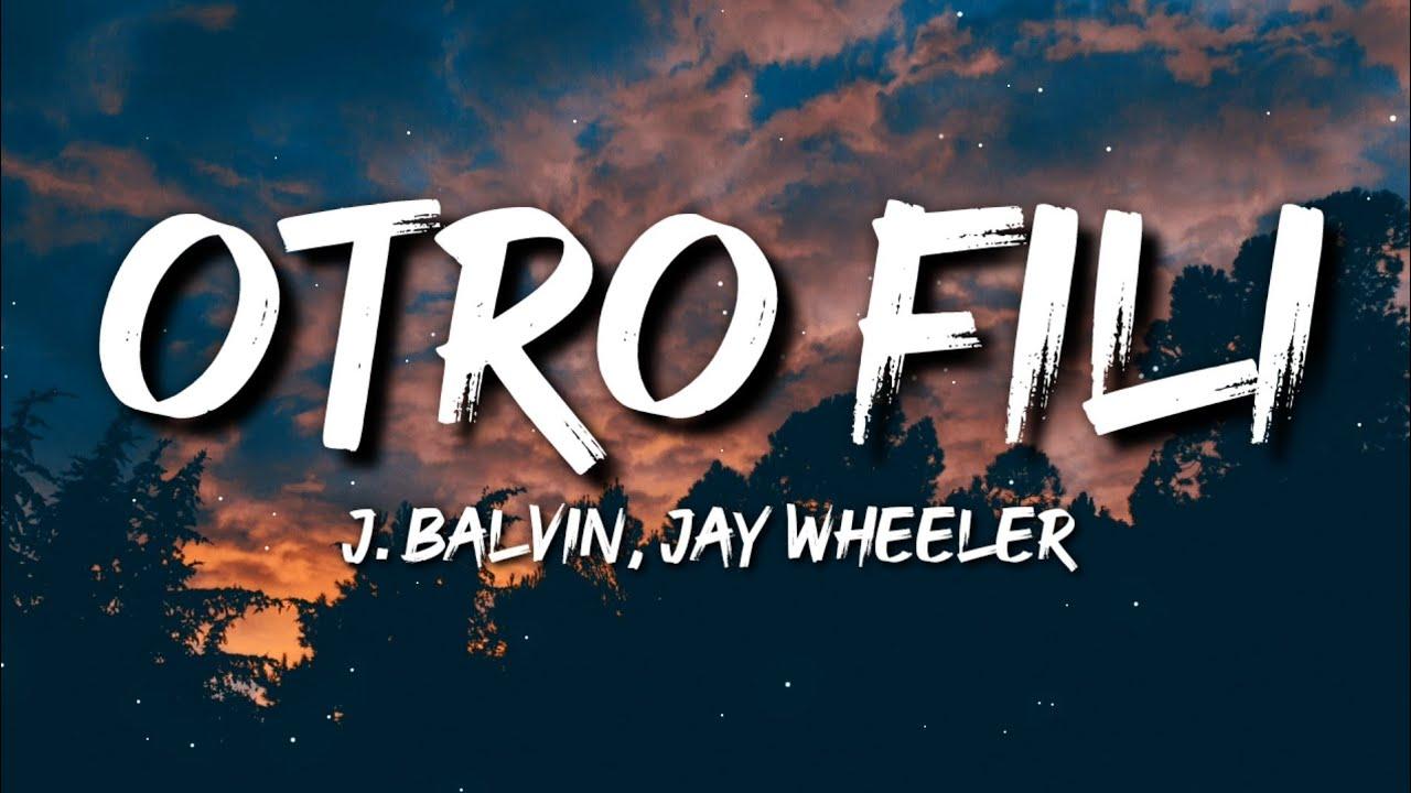 J. Balvin, Jay Wheeler - Otro Fili (Letra / Lyrics)