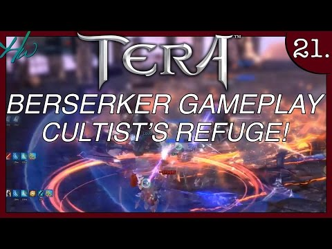 TERA GAMEPLAY 2015 BERSERKER - LET'S PLAY - Ep.21 - CULTISTS' REFUGE FIRST RUN